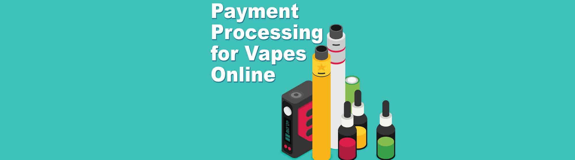 How to get payment processing for vape products online