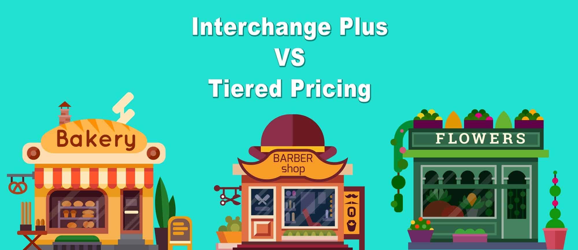 Interchange Plus vs Tiered Pricing