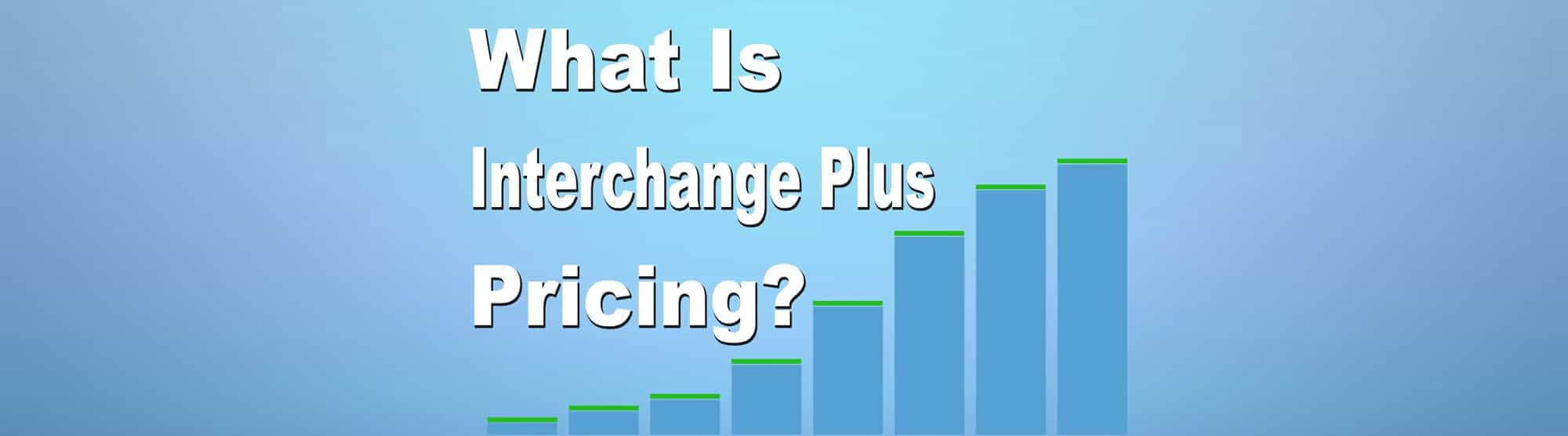 What is Interchange Plus Pricing